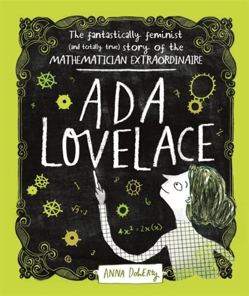 Ada Lovelace : The Fantastically Feminist (and Totally True) Story of the Mathematician Extraordinaire