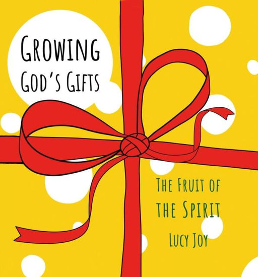 Growing God's Gifts : The Fruit of the Spirit