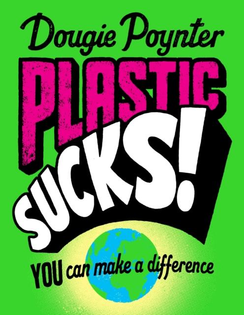 Plastic Sucks! You Can Make A Difference Popular Titles Pan Macmillan