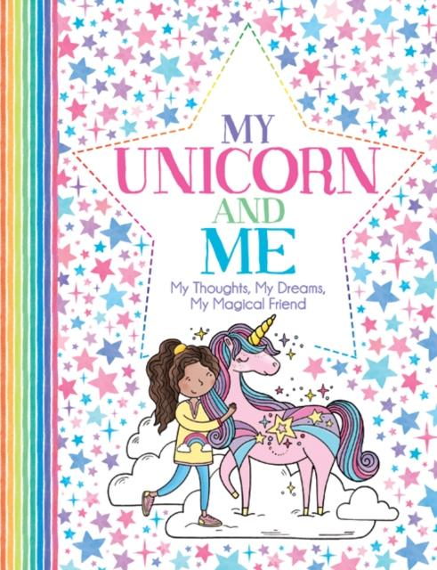 My Unicorn and Me : My Thoughts, My Dreams, My Magical Friend