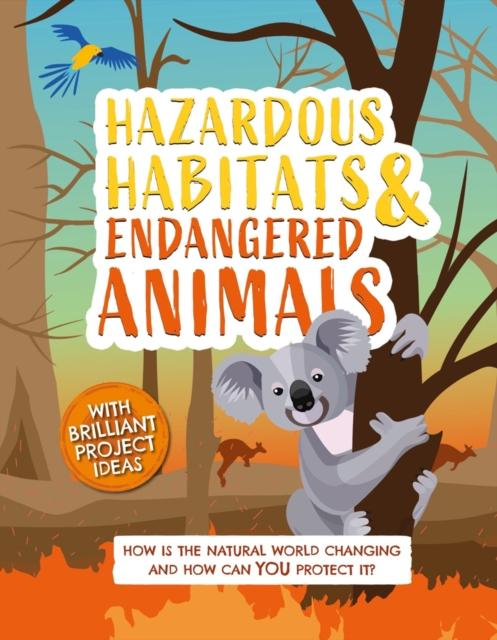 Hazardous Habitats and Endangered Animals : How is the natural world changing, and how can you protect it?