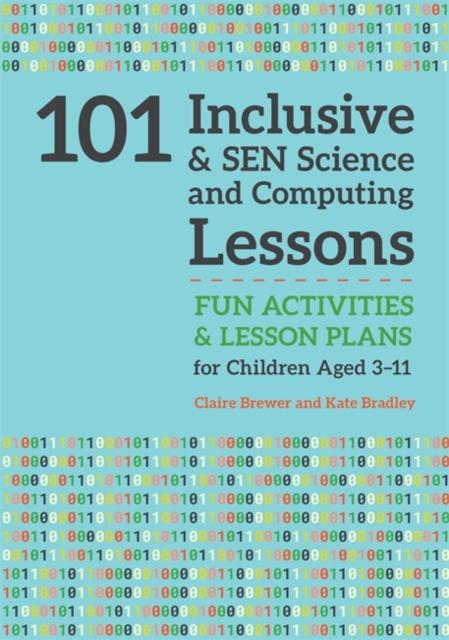 101 Inclusive and SEN Science and Computing Lessons : Fun Activities and Lesson Plans for Children Aged 3 - 11