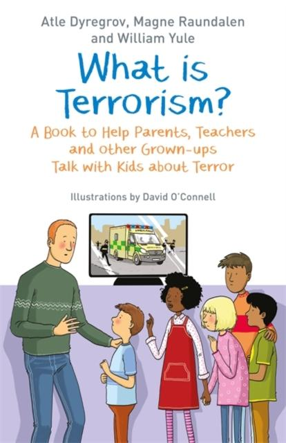 What is Terrorism? : A Book to Help Parents, Teachers and Other Grown-Ups Talk with Kids About Terror