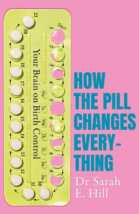 Non Fiction - How The Pill Changes Everything: Your Brain On Birth Control By Sarah E Hill - Paperback - Non Fiction