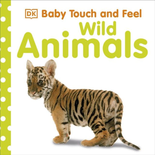 Baby Touch and Feel Wild Animals Popular Titles Dorling Kindersley Ltd