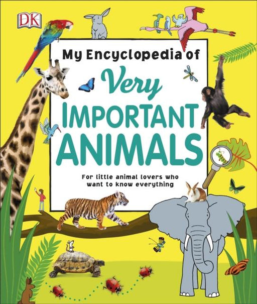 Popular Titles - My Encyclopedia Of Very Important Animals : For Little Animal Lovers Who Want To Know Everything