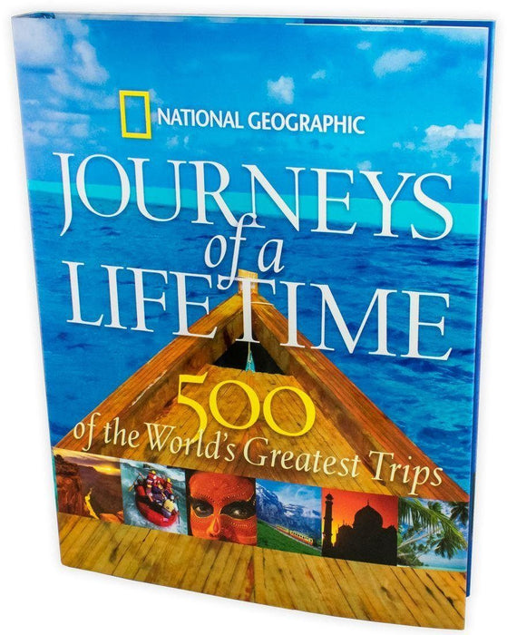 National Geographic Journeys of a Lifetime: 500 of the World's Most Greatest Trips - Young Adult - Hardback Young Adult National Geographic Society