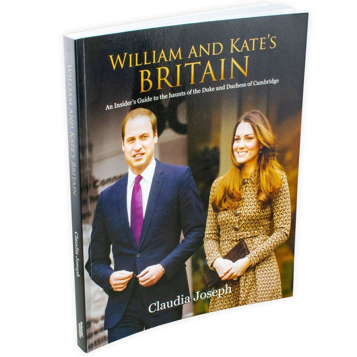 William and Kate's Britain: An Insider's Guide to the Haunts of the Duke and Duchess of Cambridge - Paperback - Claudia Joseph - Books2Door