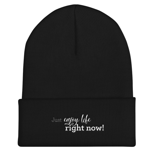 Just enjoy life right now! - Cuffed Beanie