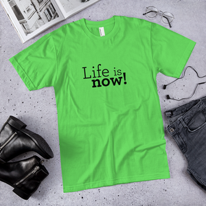 Life is now! Green T-shirt