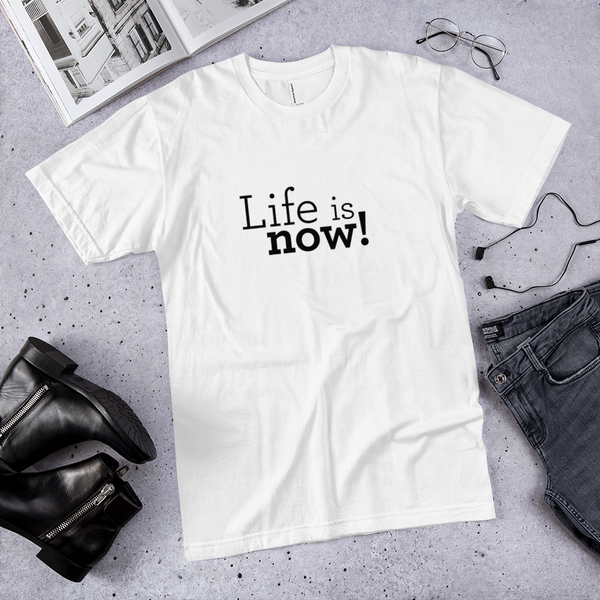 Life is now! T-shirt