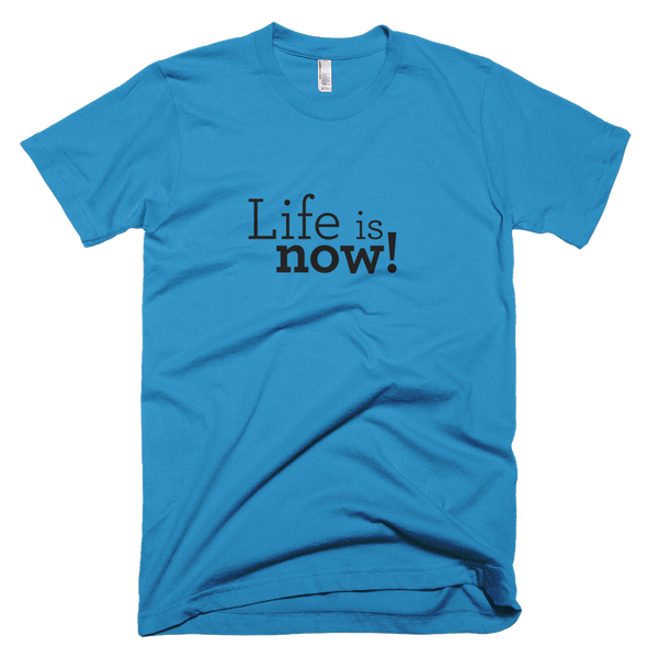 Life is now! Teal T-shirt