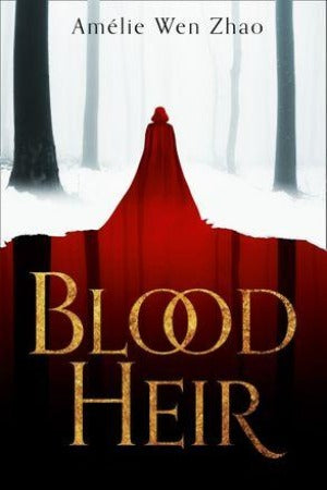 Blood Heir, by Amelie Wen Zhao