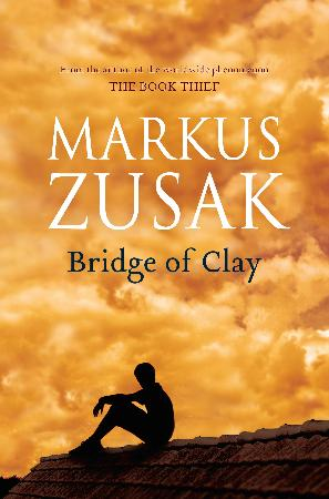 Bridge of Clay, By Markus Zusak
