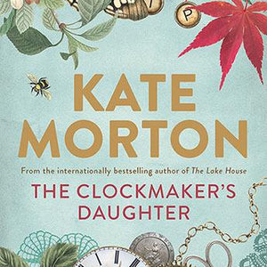 The Clockmaker's Daughter Kate Morton Luxuread