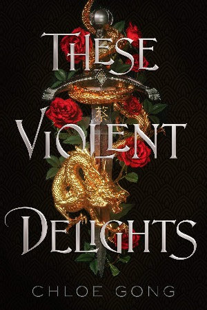 These Violent Delights, by Chloe Gong