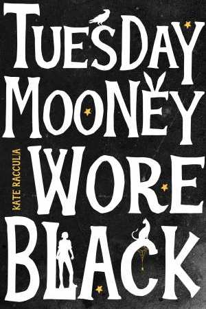 Tuesday Mooney Wore Black, by Kate Racculia