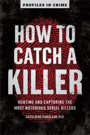 How to Catch a Killer, by Katherine Ramsland