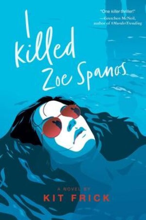 I Killed Zoe Spanos, by Kit Frick