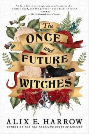 The Once and Future Witches, by Alix E Harrow