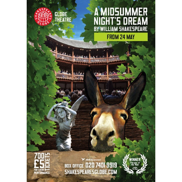 Poster celebrating a production of A Midsummer Night's Dream at Shakespeare's Globe. The poster image shows a montage of a view of the inside of the Globe Theatre with full audience, in front is a stone statue of a fairy with wings and the head of an ass. The montage is surrounded by green oak leaves. The title of the play is printed in block white type in the top right corner of the poster