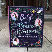 Hardback edition of Bold and Brave Women from Shakespeare by Becca Stadtlander