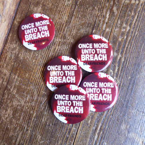 Once more unto the breach button badge