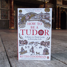 How to be a Tudor, Ruth Goodman. Paperback