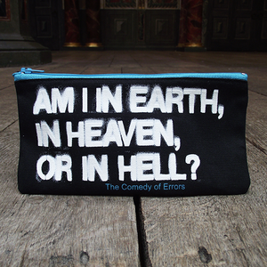 Black cotton pencil case with a turquoise zip on one long side. The pencil case is printed with a quote from Shakespeare play, The Comedy of Errors (Am I in earth, in heaven, or in hell?) in white block lettering. The lettering looks as though it has been stenciled using spray paint and some of the letters are uneven. The name of the play is printed in turquoise under the quote.