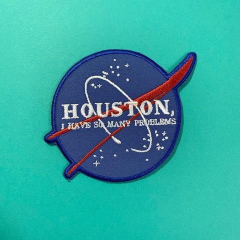 Houston, I Have So Many Problems NASA Inspired Patch