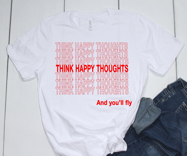 Think Happy Thoughts and You'll Fly || Peter Pan Quote Shirt