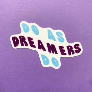 Do as Dreamers Do Quote Sticker