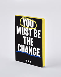 YOU MUST BE THE CHANGE NOTEBOOK