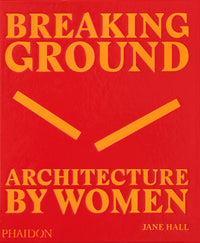 BREAKING GROUND ARCHITECTURE BY WOMEN
