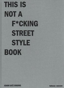 THIS IS NOT A F*UCKING STREET STYLE BOOK