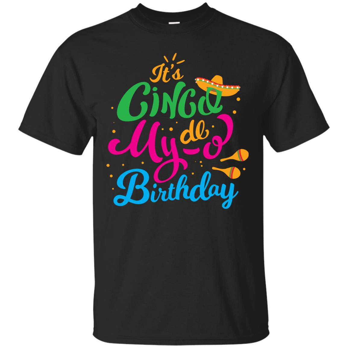 Cinco De Mayo Shirt It s Cinco De My O Birthday Mexican Gift