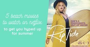 5 Beach Movies to Watch on Netflix that will Get You Hyped Up for Summer