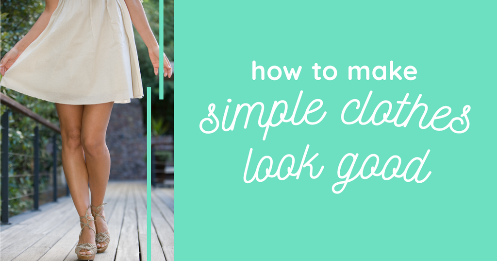How to Make Simple Clothes Look Good