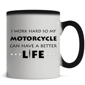 I work hard so my Motorcycle can have a better life - Magic Mug - Motorcycle Adventurers