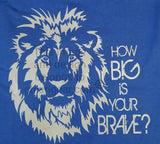 How Big Is Your Brave -T-Shirt (2XL-5XL)