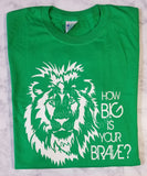 How Big Is Your Brave -T-Shirt (S-XL)