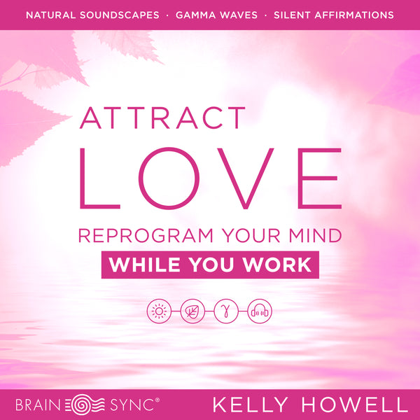 Attract Love Work Binaural Beats by Kelly Howell