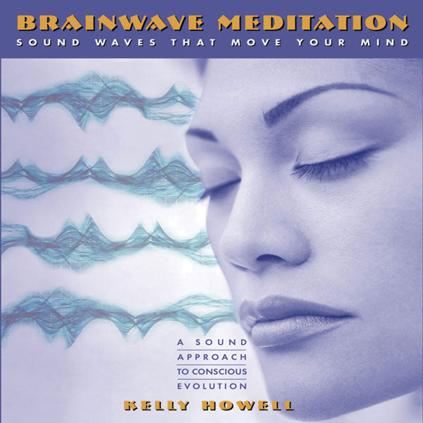 """Brainwave Meditation Binaural Beats by Kelly Howell."