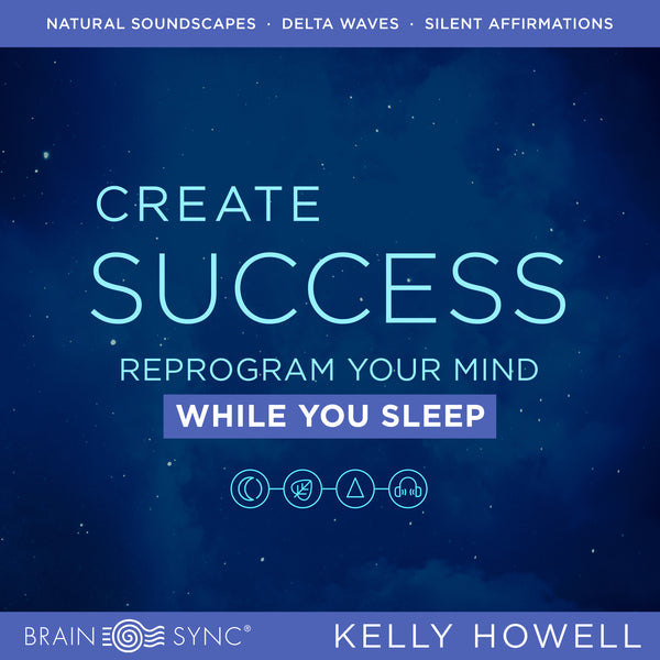 Create Success Sleep Binaural Beats by Kelly Howell.