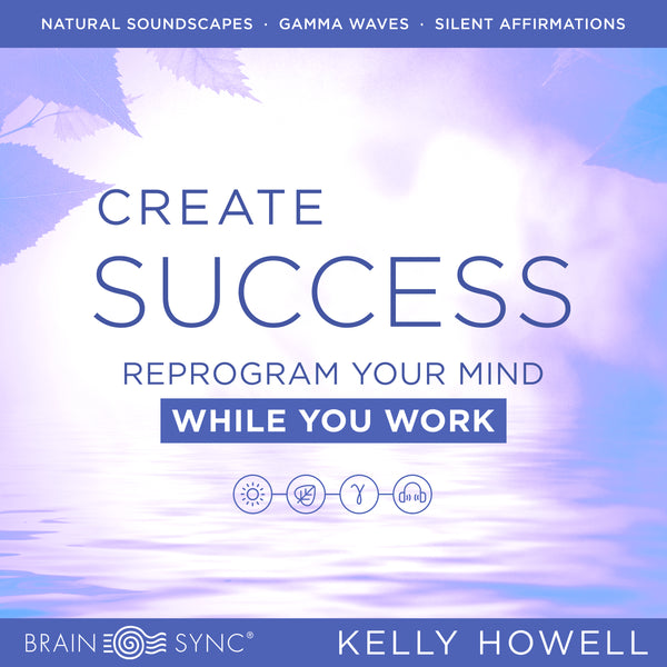 Create Success Binaural Beats by Kelly Howell.