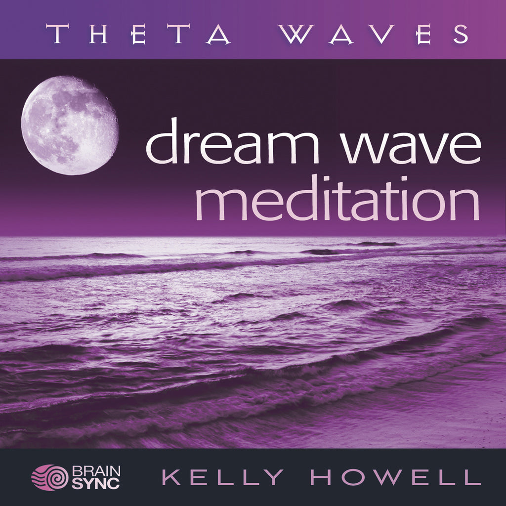 Dream Wave Meditation Binaural Beats by Kelly Howell.