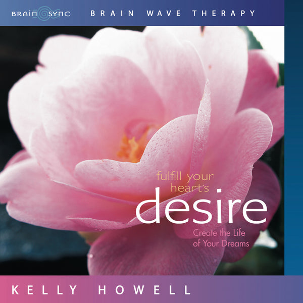 Fulfill Your Heart's Desire Binaural Beats by Kelly Howell