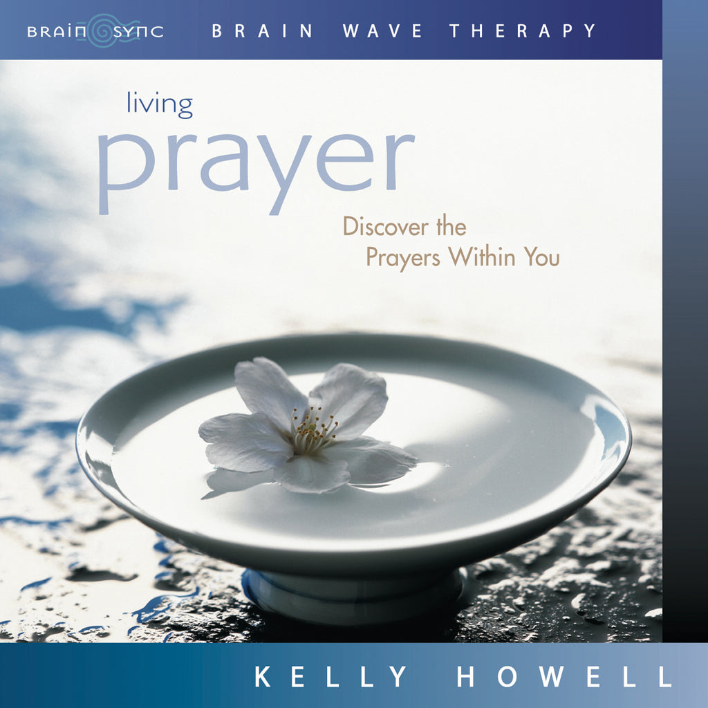 Living Prayer Binaural Beats by Kelly Howell.