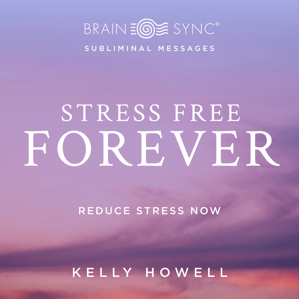 Stress Free Forever Binaural Beats by Kelly Howell.