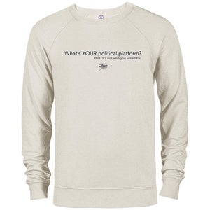 CustomCat Apparel 97100 Delta French Terry Crew / Oatmeal Heather / S Whats YOUR Political Platform? Hint: its not who you voted for.